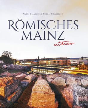 Römisches Mainz entdecken von Brauch,  André, Büllesbach,  Rudolf