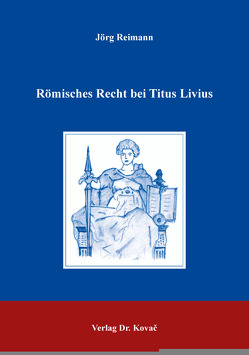 Römisches Recht bei Titus Livius von Reimann,  Jörg