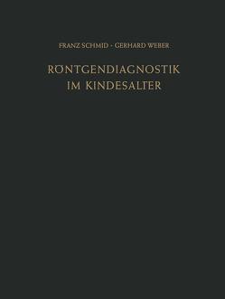 Röntgendiagnostik im Kindesalter von Schmid,  Franz, Weber,  Gerhard