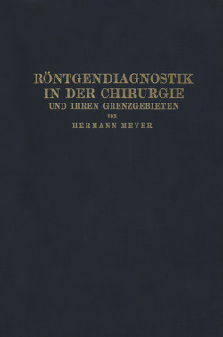 Röntgendiagnostik in der Chirurgie und Ihren Grenzgebieten von Meyer,  Hermann