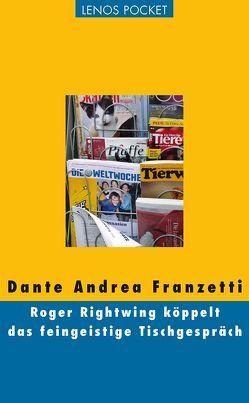 Roger Rightwing köppelt das feingeistige Tischgespräch von Franzetti,  Dante Andrea