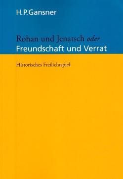 ROHAN UND JENATSCH oder FREUNDSCHAFT UND VERRAT von Gansner,  Hans Peter