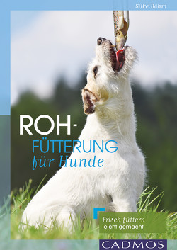 Rohfütterung für Hunde von Böhm,  Silke