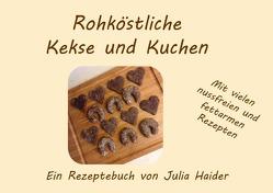 Rohköstliche Kekse und Kuchen von Haider,  Julia
