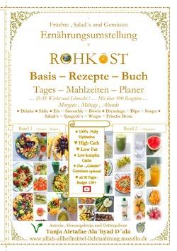 ROHKOST – Basis – Rezepte – Buch ~ FRÜCHTE , SALAD´s & GEMÜSEN… Tages – Mahlzeiten – Planer mit über 300 Morgens , Mittags , Abends – Rezepten von D´ala,  Tanja Airtafae Ala´byad