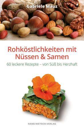 Rohköstlichkeiten mit Nüssen und Samen von Mauz,  Gabriele