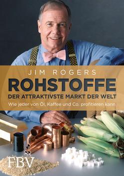 Rohstoffe – Der attraktivste Markt der Welt von Rogers,  Jim