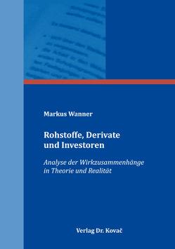 Rohstoffe, Derivate und Investoren von Wanner,  Markus