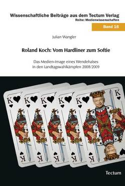 Roland Koch: Vom Hardliner zum Softie von Wangler,  Julian