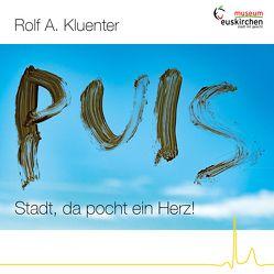 Rolf A. Kluenter: PULS – Stadt, da pocht ein Herz!