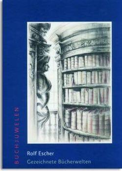 Rolf Escher – Gezeichnete Bücherwelten von Hengstenberg,  Thomas