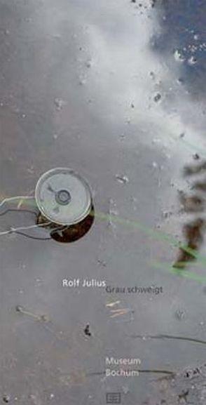 Rolf Julius – Grau schweigt von Blume,  Eugen, Golinksi,  Hans G, Julius,  Maija, Rüth,  Uwe