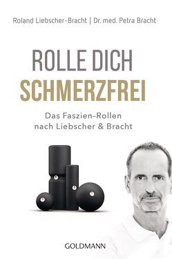 Rolle dich schmerzfrei von Bracht,  Petra, Liebscher-Bracht,  Roland