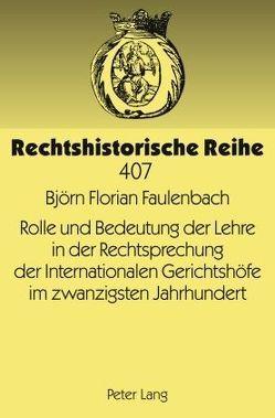 Rolle und Bedeutung der Lehre in der Rechtsprechung der Internationalen Gerichtshöfe im zwanzigsten Jahrhundert von Faulenbach,  Florian