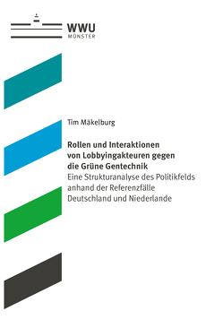 Rollen und Interaktionen von Lobbyingakteuren gegen die Grüne Gentechnik von Mäkelburg,  Tim