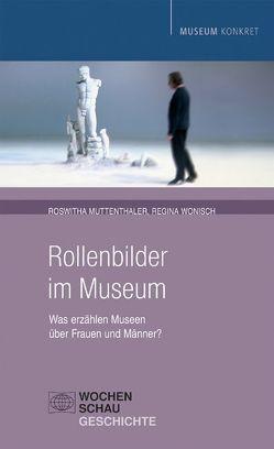 Rollenbilder im Museum von Muttenthaler,  Roswitha, Wonisch,  Regina