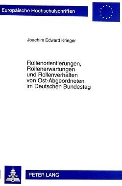 Rollenorientierungen, Rollenerwartungen und Rollenverhalten von Ost-Abgeordneten im Deutschen Bundestag von Krieger,  Joachim