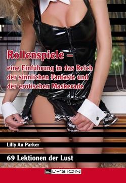 Rollenspiele – 69 Lektionen der Lust von Parker,  Lilly An
