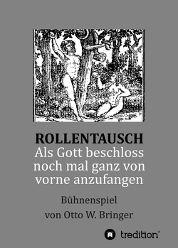 Rollentausch – Als Gott beschloss, noch mal ganz von vorne anzufangen von Bringer,  Otto W.