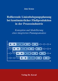 Rollierende Linienbelegungsplanung bei kontinuierlicher Fließproduktion in der Prozessindustrie von Kruse,  Jens