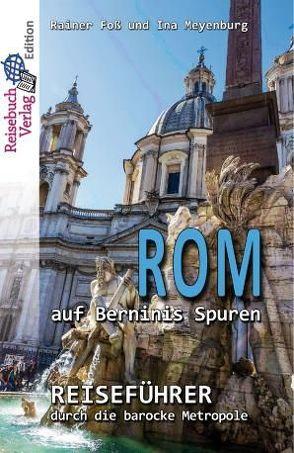 Rom auf Berninis Spuren von Foss,  Rainer, Meyenburg,  Ina