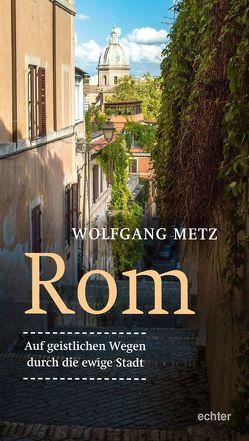 Rom – Auf geistlichen Wegen durch die ewige Stadt von Metz,  Wolfgang