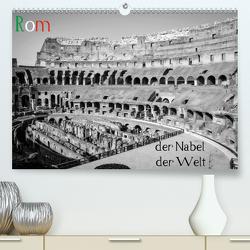 Rom – der Nabel der Welt (Premium, hochwertiger DIN A2 Wandkalender 2021, Kunstdruck in Hochglanz) von Weber,  Philipp