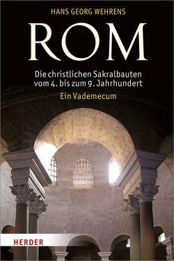Rom – Die christlichen Sakralbauten vom 4. bis zum 9. Jahrhundert von Wehrens,  Hans Georg
