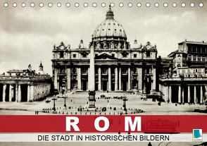 Rom: die Stadt in historischen Bildern (Tischkalender 2021 DIN A5 quer) von CALVENDO