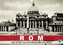 Rom: die Stadt in historischen Bildern (Wandkalender 2020 DIN A3 quer) von CALVENDO