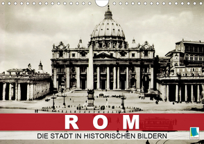 Rom: die Stadt in historischen Bildern (Wandkalender 2021 DIN A4 quer) von CALVENDO