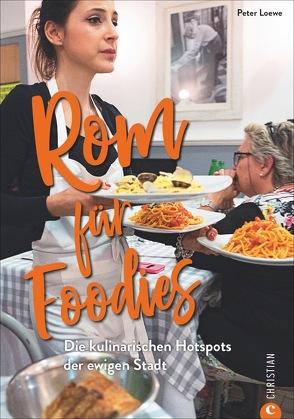 Rom für Foodies von Loewe,  Peter, Nevermann-Ballandis,  Inga