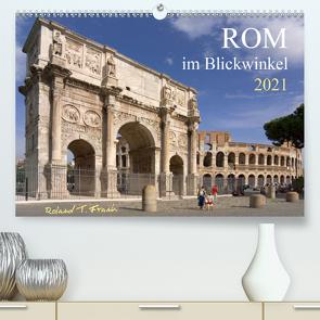 Rom im Blickwinkel (Premium, hochwertiger DIN A2 Wandkalender 2021, Kunstdruck in Hochglanz) von T. Frank,  Roland