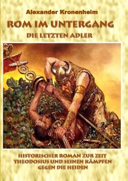 Rom im Untergang – Sammelband 2: Die letzten Adler von Kronenheim,  Alexander