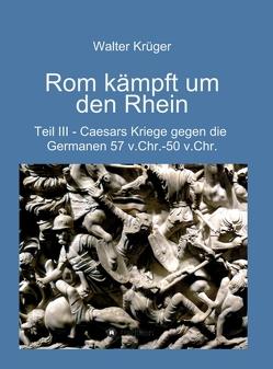 Rom kämpft um den Rhein von Krüger,  Walter