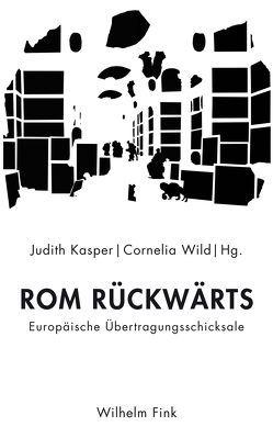 Rom rückwärts von Kasper,  Judith, Wild,  Cornelia
