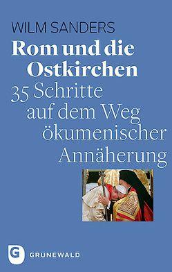 Rom und die Ostkirchen von Sanders,  Wilm