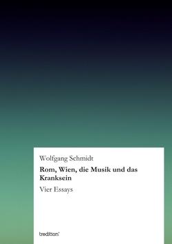 Rom, Wien, die Musik und das Kranksein von Schmidt,  Wolfgang