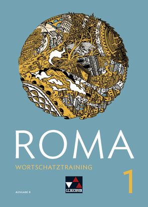 Roma B / ROMA B Wortschatztraining 1 von Astner,  Andrea, Beck,  Stefan, Kargl,  Michael, Müller,  Stefan, Zitzl,  Christian