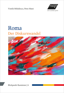 Roma – Der Diskurswandel von Kahl,  Thede, Matei,  Petre, Mihăilescu,  Vintilă, Richter,  Julia, Schippel,  Larisa