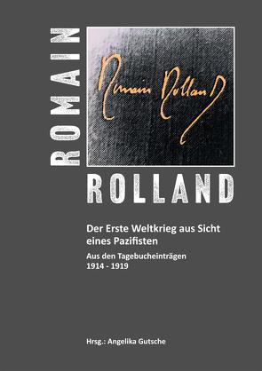 Romain Rolland. Der Erste Weltkrieg aus Sicht eines Pazifisten von Gutsche,  Angelika