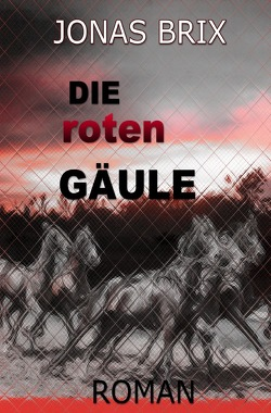 Roman trilogie / Die roten Gäule II von Brix,  Jonas
