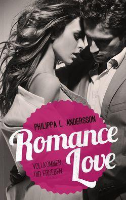 Romance Love – Vollkommen dir ergeben von Andersson,  Philippa L.
