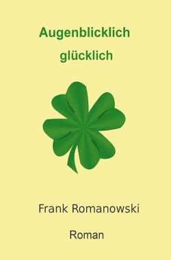 Romane / Augenblicklich glücklich von Romanowski,  Frank