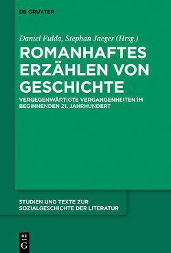 Romanhaftes Erzählen von Geschichte von Agazzi,  Elena, Fulda,  Daniel, Jaeger,  Stephan