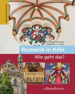 Romanik in Köln – Wie geht das? von Eckstein,  Markus, Förderverein Romanische Kirchen Köln e.V., Oepen-Domschky,  Gabriele