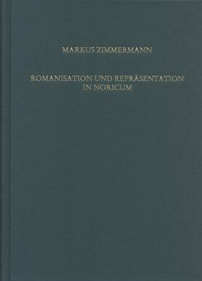 Romanisation und Repräsentation in Noricum von Zimmermann,  Markus