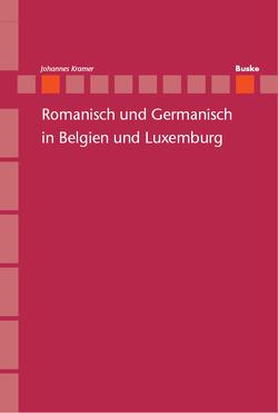 Romanisch und Germanisch in Belgien und Luxemburg von Kramer,  Johannes