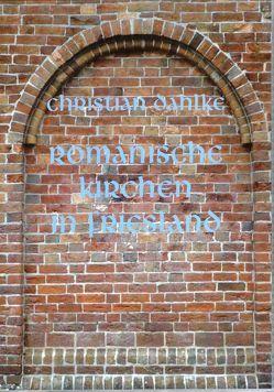 Romanische Kirchen in Ostfriesland von Dahlke,  Christian
