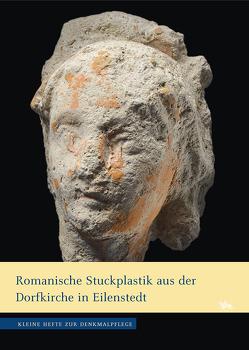 Romanische Stuckplastik aus der Dorfkirche in Eilenstedt (Kleine Hefte zur Denkmalpflege 13) von Rüber-Schütte,  Elisabeth